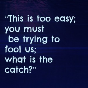 """This is too easy; you must be trying to fool us; what is the catch?"" Murray Sidman"
