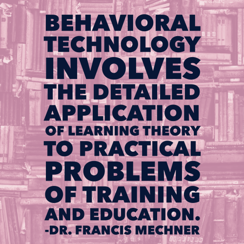 A quote by Dr. Francis Mechner: Behavioral technology involves the detailed application of learning theory to practical problems of training and education.